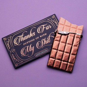 THANKS FOR PUTTING UP WITH MY SHIT CHOCOLATE